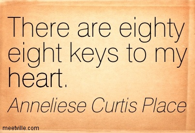 There are 88 keys to my heart ~ Anneliese Curtis Place 1989 ~